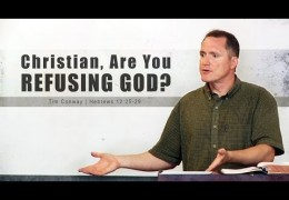 Are You Refusing God? – Tim Conway