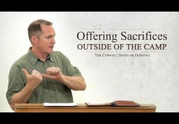 Offering Sacrifices Outside of the Camp – Tim Conway