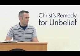 Christ's Remedy for Unbelief – Scott Hayne