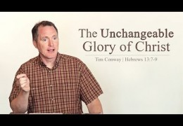 The Unchangeable Glory of Christ – Tim Conway