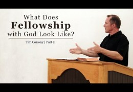 What Does Fellowship with God Look Like? (Part 2)