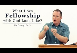 What Does Fellowship with God Look Like? (Part 1)