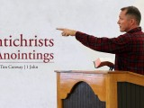 Antichrists and Anointings – Tim Conway (1 John 2:18-23)