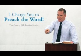 I Charge You to Preach the Word! – Tim Conway