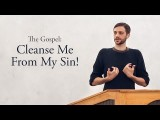 The Gospel: Cleanse Me From My Sin! (Psalm 51)