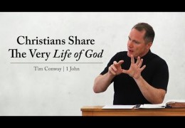 Christians Share The Very Life of God – Tim Conway