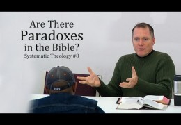 Are There Paradoxes in the Bible? | Systematic Theology #8