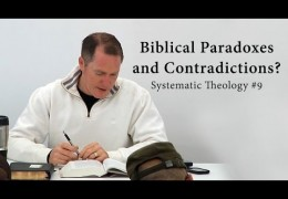 Biblical Paradoxes and Contradictions? | Systematic Theology #9