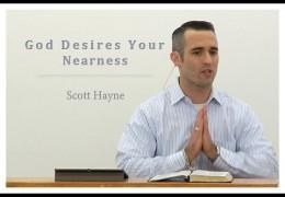 God Desires Your Nearness – Scott Hayne