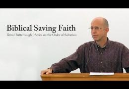 Biblical Saving Faith – David Butterbaugh