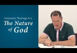 The Nature of God – Systematic Theology #13 – Tim Conway