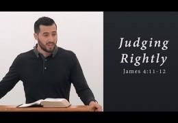 Judging Rightly – James 4:11-12 – Jeremy Vuolo