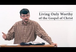 Living Only Worthy of the Gospel of Christ – James Jennings