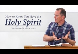 How to Know You Have the Holy Spirit (1 John 3:24-4:3)