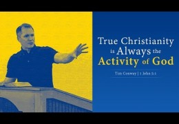 True Christianity is Always the Activity of God – Tim Conway