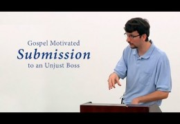 Gospel Motivated Submission to an Unjust Boss – James Jennings