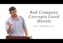 Bad Company Corrupts Good Morals (1 Corinthians 15:33) – James Jennings