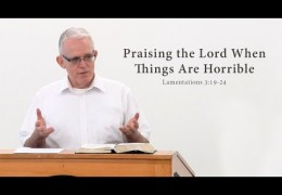 Praising the Lord When Things Are Horrible – Jeff Peterson