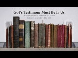 God's Testimony Must Be In Us