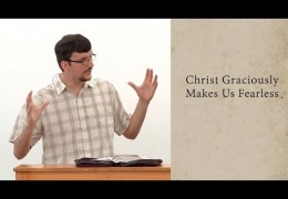 Christ Graciously Makes Us Fearless – James Jennings