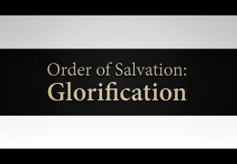 Order of Salvation: Glorification – David Butterbaugh