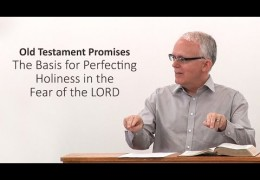Old Testament Promises – The Basis for Perfecting Holiness in the Fear of the LORD