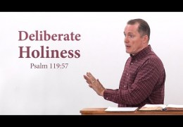 Deliberate Holiness (Psalm 119:57) – Tim Conway