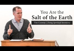 You Are the Salt of the Earth (Doing Spiritual Inventory) – Tim Conway