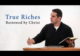 True Riches Bestowed by Christ – Justin Trevino