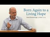 Born Again to a Living Hope (1 Peter 1:3-5) – David Butterbaugh