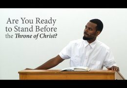 Are You Ready to Stand Before the Throne of Christ? – Tawfiq C.