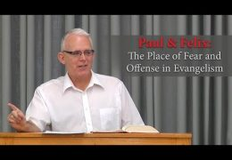 Paul & Felix: The Place of Fear and Offense in Evangelism – Jeff Peterson