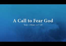 A Call to Fear God (1 Peter 1:17-19) – David Butterbaugh