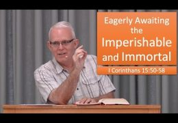Eagerly Awaiting the Imperishable and Immortal – Jeff Peterson