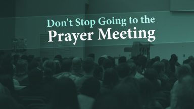 Don't Stop Going to the Prayer Meeting - Tim Conway